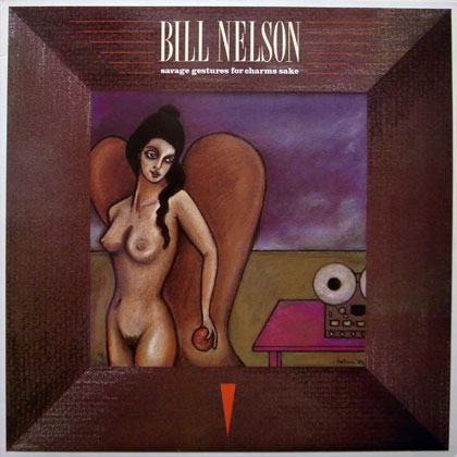 BILL NELSON / SAVAGE GESTURES FOR CHARMS SAKE