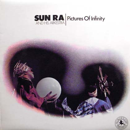 SUN RA AND HIS ARKESTRA / PICTURES OF INFINITY
