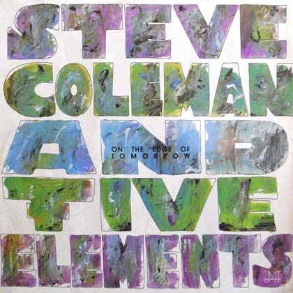 STEVE COLEMAN AND FIVE ELEMENTS / ON THE EDGE OF TOMORROW