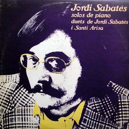 JORDI SABATES / SOLOS DE PIANO, DUETS DE JORDI SABATES I SANTI ARISA