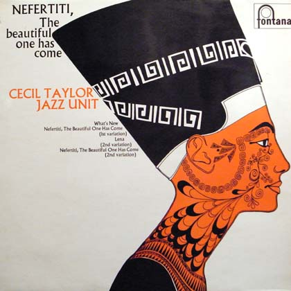 CECIL TAYLOR JAZZ UNIT / NEFERTITI, THE BEAUTIFUL ONE HAS COME
