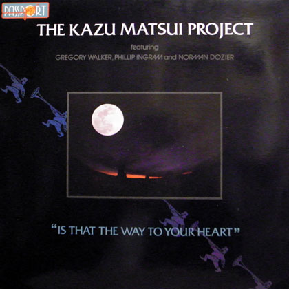 THE KAZU MATSUI PROJECT / IS THAT THE WAY TO YOUR HEART