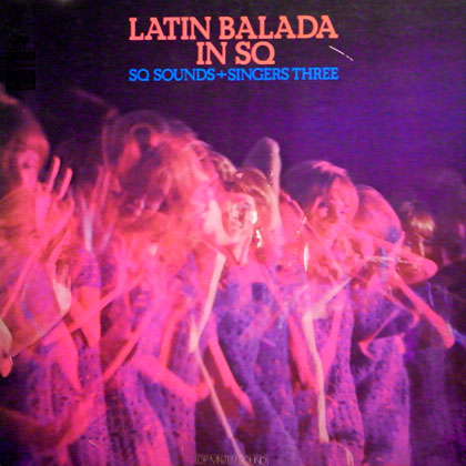SQ Sounds + Singers Three - Latin Balada In SQ
