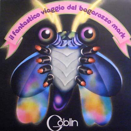 """GOBLIN / IL FANTASTICO VIAGGIO DEL """"BAGAROZZO"""" MARK"""