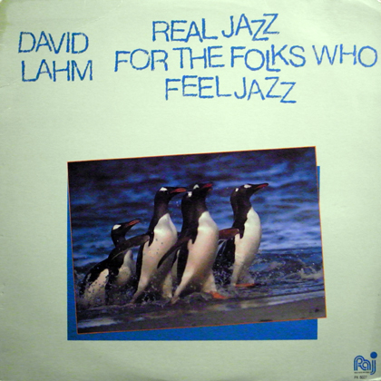 DAVID LAHM / REAL JAZZ FOR THE FOLKS THAT FEEL JAZZ