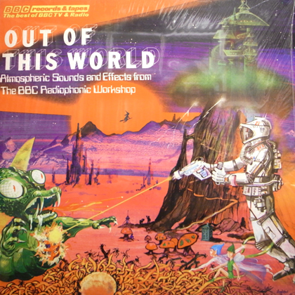 BBC RADIOPHONIC WORKSHOP / OUT OF THIS WORLD