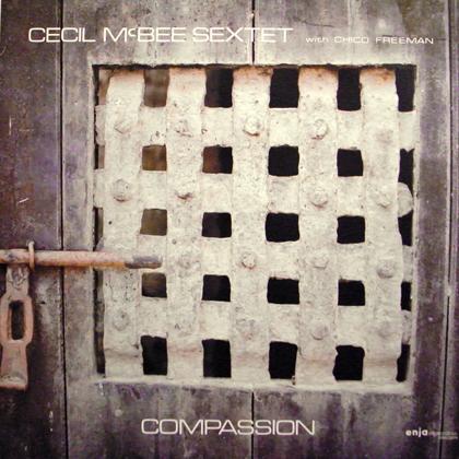 セシル・マクビー~チコ・フリーマン (Cecil McBee Sextet With Chico Freeman) / コンパッション