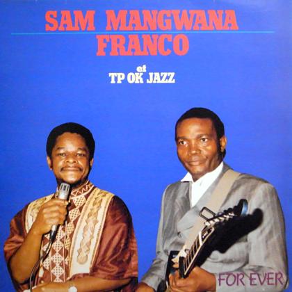 SAM MANGWANA, FRANCO ET TO OK JAZZ / FOR EVER
