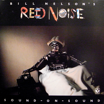 BILL NELSON'S RED NOISE / SOUND-ON-SOUND