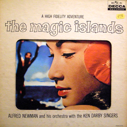 ALFRED NEWMAN AND HIS ORCHESTRA WITH THE KEN DARBY SINGERS / THE MAGIC ISLANDS