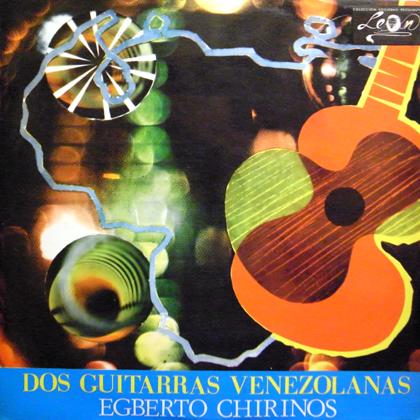 EGBERTO CHIRINOS / DOS GUITARRAS VENEZOLANAS