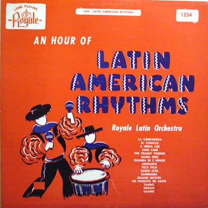 ROYALE LATIN ORCHESTRA / AN HOUR OF LATIN AMERICAN RHYTHMS