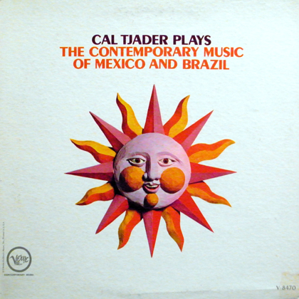 CAL TJADER / PLAYS THE CONTEMPORARY MUSIC OF MEXICO AND BRAZIL