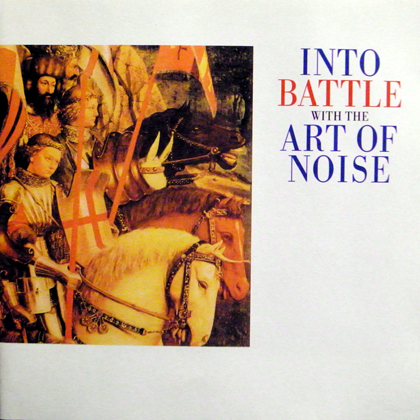THE ART OF NOISE / INTO BATTLE WITH THE ART OF NOISE