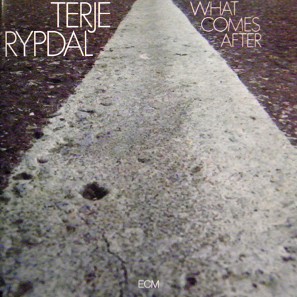 TERJE RYPDAL / WHAT COMES AFTER