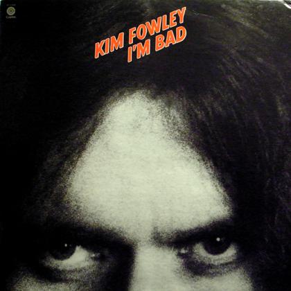 KIM FOWLEY / I'M BAD
