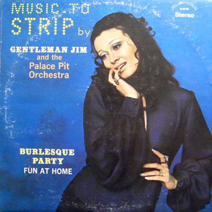 GENTLEMAN JIM AND THE PALACE PIT ORCHESTRA / MUSIC TO STRIP BY