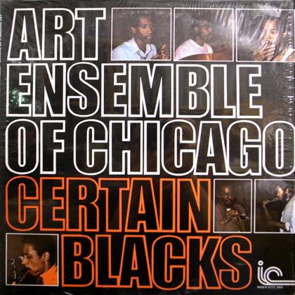 ART ENSEMBLE OF CHICAGO / CERTAIN BLACKS