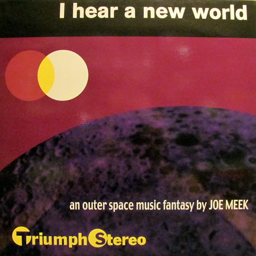 JOE MEEK & THE BLUE MEN / I HEAR A NEW WORLD