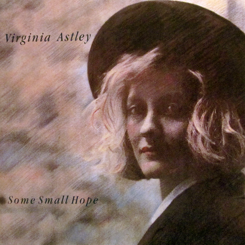 VIRGINIA ASTLEY / SOME SMALL HOPE