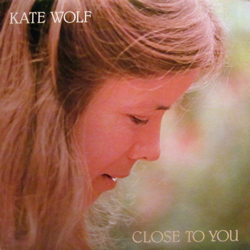 KATE WOLF / CLOSE TO YOU