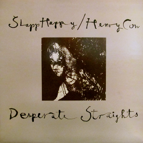 SLAPPY HAPPY, HENRY COW / DESPERATE STRAIGHTS