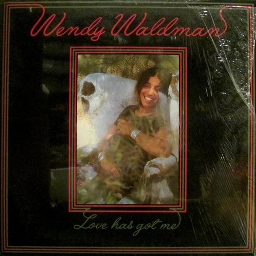 WENDY WALDMAN / LOVE HAS GOT ME
