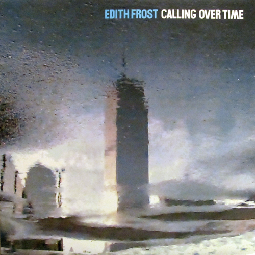 EDITH FROST / CALLING OVER TIME