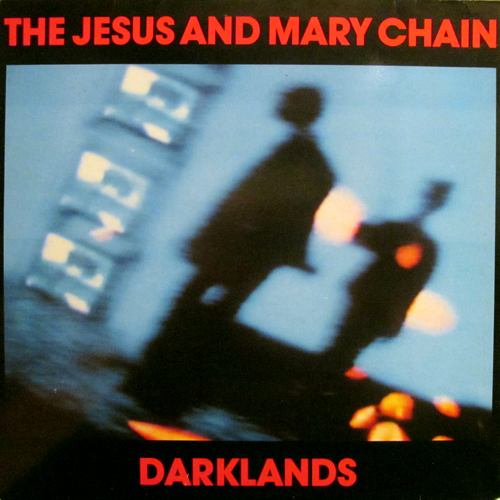 JESUS AND MARY CHAIN / DARKLANDS