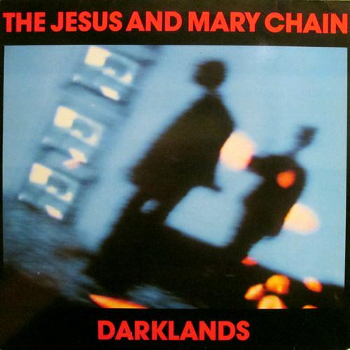 JESUS AND MARY CHAIN / DARKLANDS