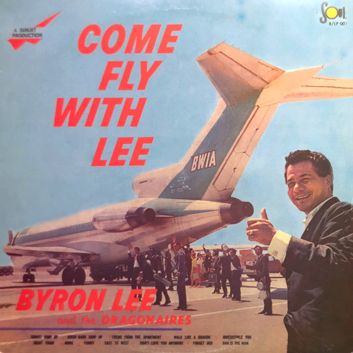 BYRON LEE AND THE DRAGONAIRES / COME FLY WITH LEE