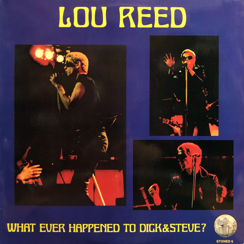 LOU REED / WHAT EVER HAPPENED TO DICK & STEVE?