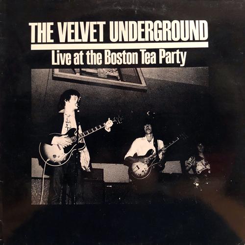 VELVET UNDERGROUND / LIVE AT THE BOSTON TEA PARTY