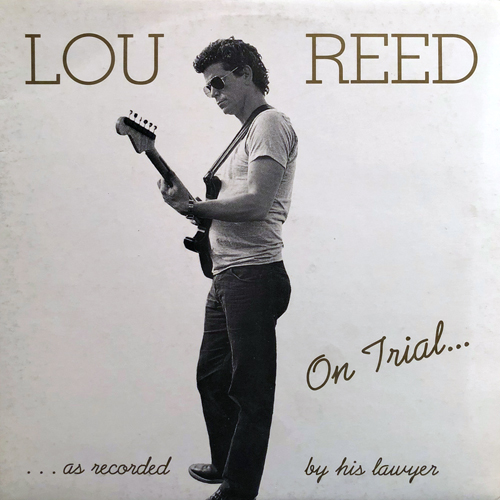 LOU REED / ON TRIAL...