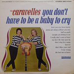 THE CARAVELLES/YOU DON'T HAVE TO BE A BABY TO CRY[USED LP/US]