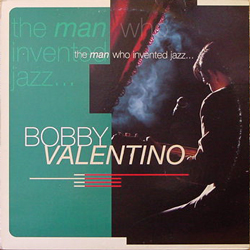 BOBBY VALENTINO / THE MAN WHO INVENTED JAZZ... [USED 12/UK] 2940円