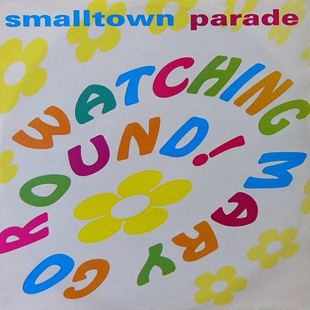 SMALL TOWN PARADE / WATCHING MERY GO ROUND [USED 12inch/UK]