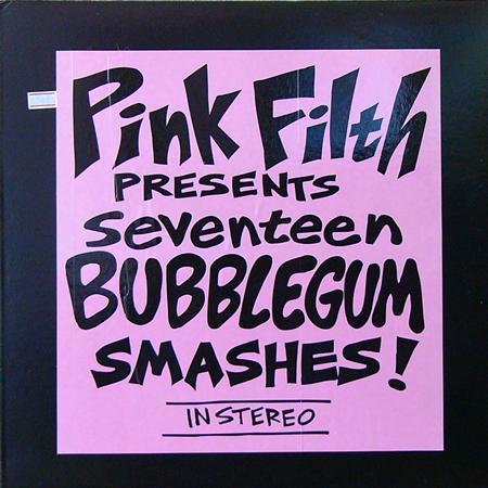 PINK FILTH / SEVENTEEN BUBBLEGUM SMASHES! [USED LP/US] 1260円