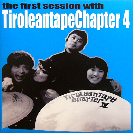 TIROLEAN TAPE CHAPTER 4 / THE FIRST SESSION WITH [NEW LP/JPN] 1680円